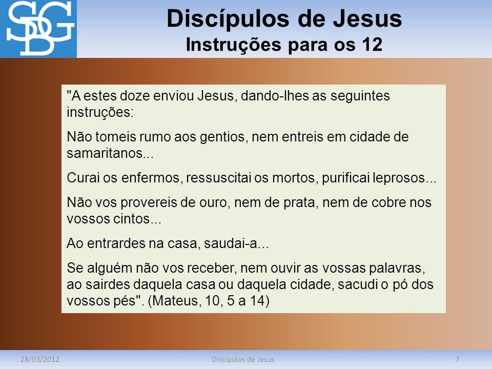 Discípulos de Jesus Instruções para os 12 28/03/2012Discípulos de Jesus7
