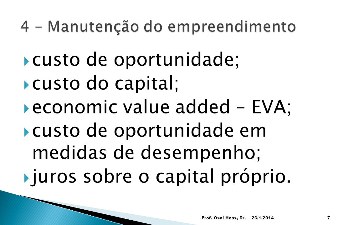 custo de oportunidade; custo do capital; economic value added – EVA; custo de oportunidade em medidas de desempenho; juros sobre o capital próprio. 26