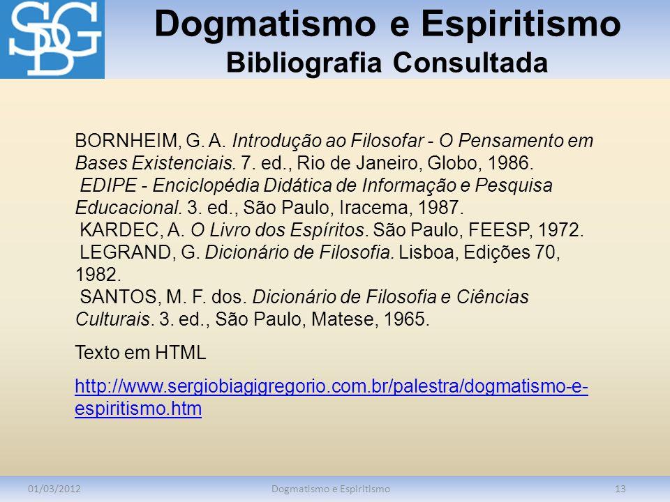 Dogmatismo e Espiritismo Bibliografia Consultada 01/03/2012Dogmatismo e Espiritismo13 BORNHEIM, G. A. Introdução ao Filosofar - O Pensamento em Bases