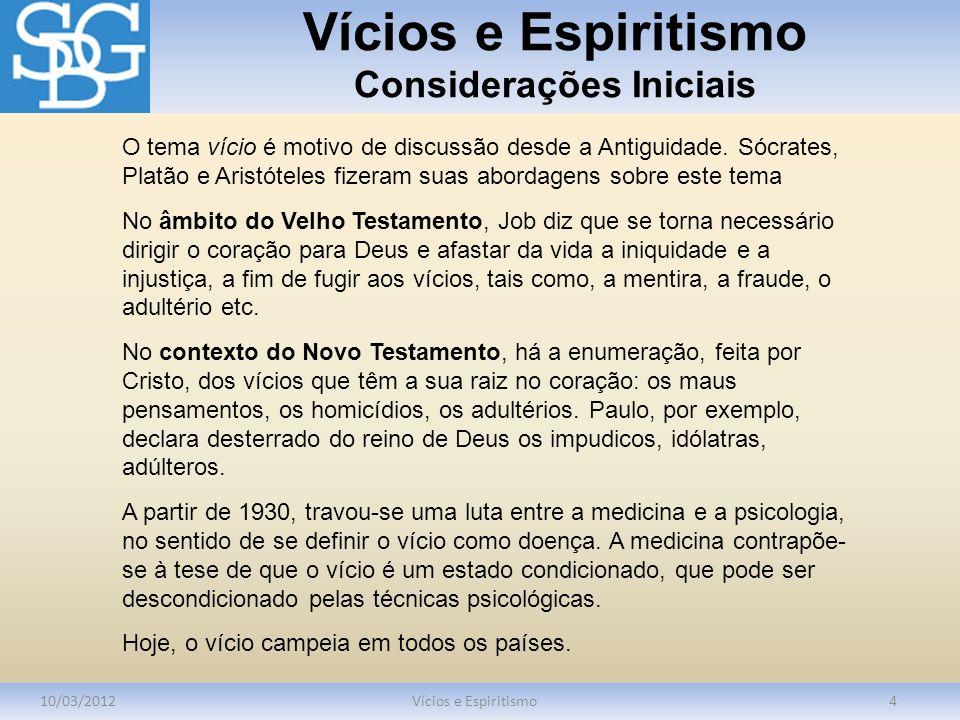 Vícios e Espiritismo Considerações Iniciais 10/03/2012Vícios e Espiritismo4 O tema vício é motivo de discussão desde a Antiguidade. Sócrates, Platão e