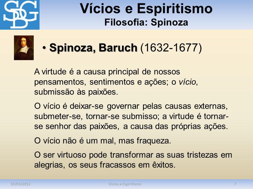 Vícios e Espiritismo Filosofia: Spinoza 10/03/2012Vícios e Espiritismo7 A virtude é a causa principal de nossos pensamentos, sentimentos e ações; o ví