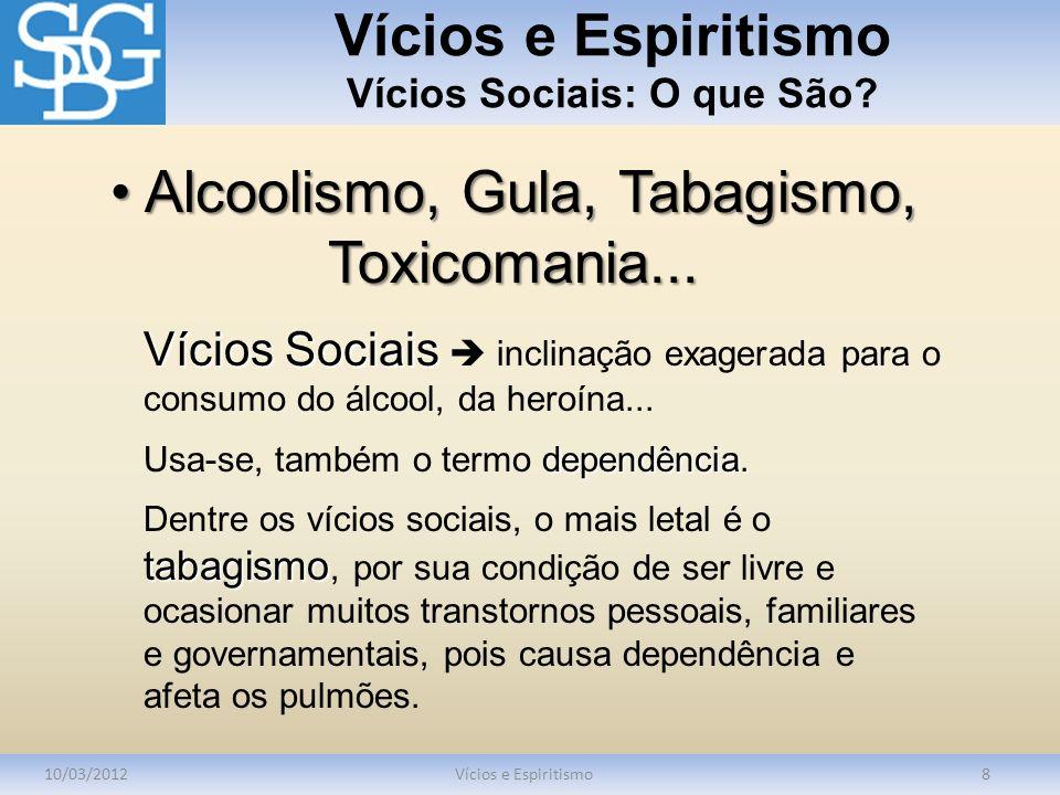 Vícios e Espiritismo Vícios Sociais: O que São? 10/03/2012Vícios e Espiritismo8 Vícios Sociais Vícios Sociais inclinação exagerada para o consumo do á