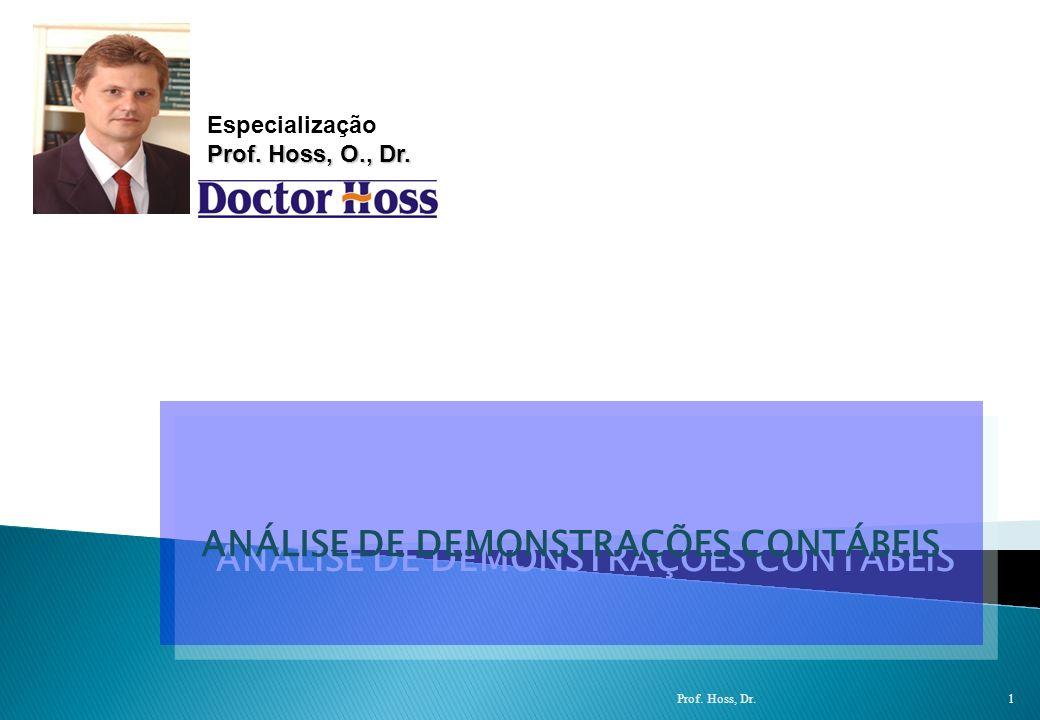 ANÁLISE DE DEMONSTRAÇÕES CONTÁBEIS ANÁLISE DE DEMONSTRAÇÕES CONTÁBEIS Prof. Hoss, Dr. 1 Especialização Prof. Hoss, O., Dr.