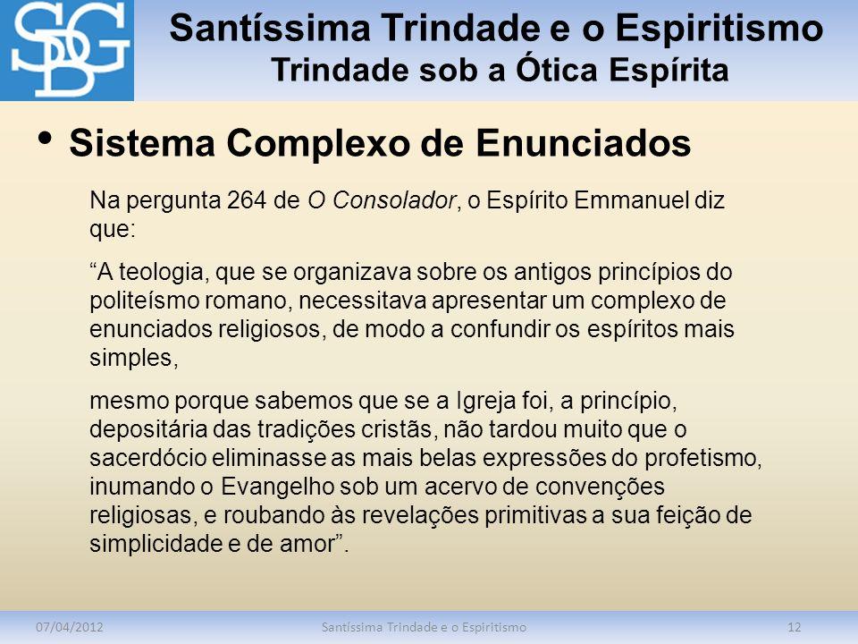 Santíssima Trindade e o Espiritismo Trindade sob a Ótica Espírita 07/04/2012Santíssima Trindade e o Espiritismo12 Na pergunta 264 de O Consolador, o E