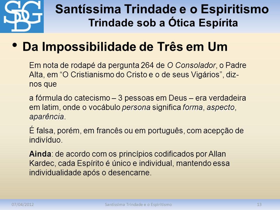 Santíssima Trindade e o Espiritismo Trindade sob a Ótica Espírita 07/04/2012Santíssima Trindade e o Espiritismo13 Em nota de rodapé da pergunta 264 de