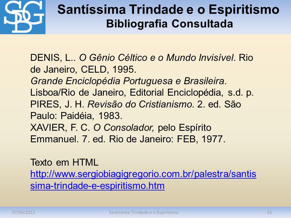 Santíssima Trindade e o Espiritismo Bibliografia Consultada 07/04/2012Santíssima Trindade e o Espiritismo15 DENIS, L.. O Gênio Céltico e o Mundo Invis