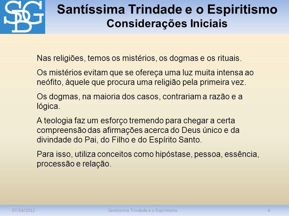 Santíssima Trindade e o Espiritismo Considerações Iniciais 07/04/2012Santíssima Trindade e o Espiritismo4 Nas religiões, temos os mistérios, os dogmas