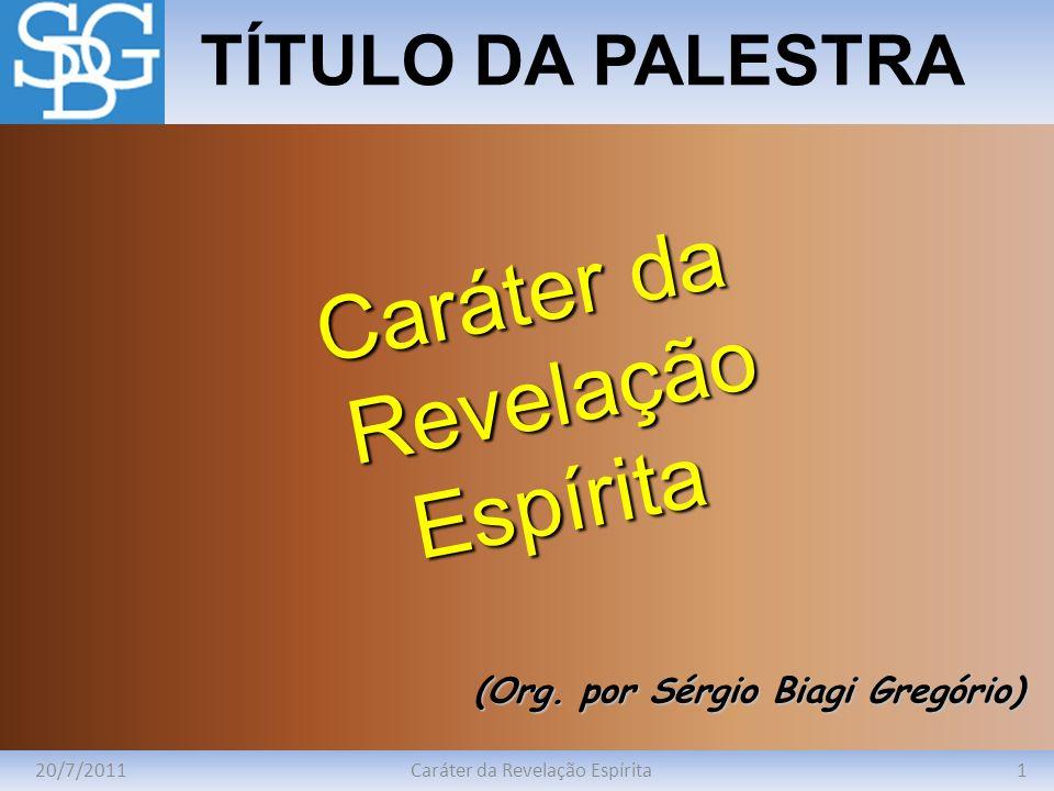 Caráter da Revelação Espírita Introdução 20/7/2011Caráter da Revelação Espírita2 Qual a autenticidade da Revelação espírita.