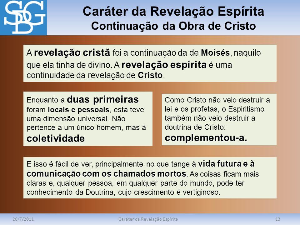 Caráter da Revelação Espírita Continuação da Obra de Cristo 20/7/2011Caráter da Revelação Espírita13 revelação cristã revelação espírita A revelação c