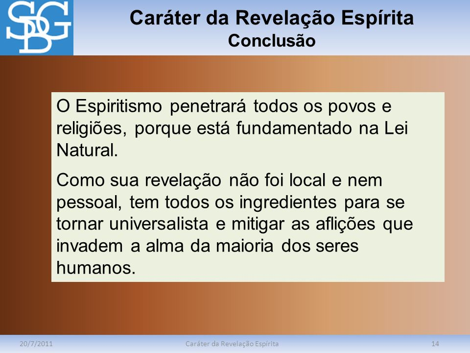 Caráter da Revelação Espírita Conclusão 20/7/2011Caráter da Revelação Espírita14 O Espiritismo penetrará todos os povos e religiões, porque está funda