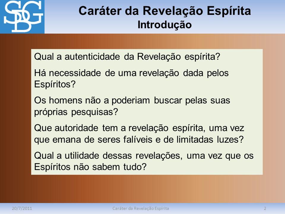 Caráter da Revelação Espírita Introdução 20/7/2011Caráter da Revelação Espírita2 Qual a autenticidade da Revelação espírita? Há necessidade de uma rev