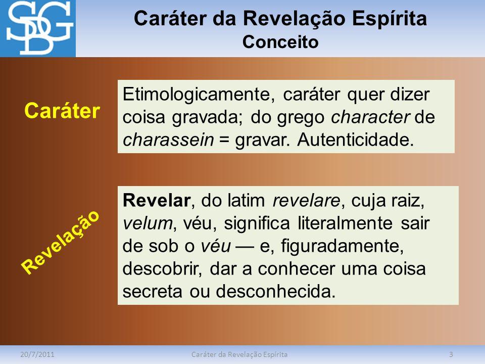 Caráter da Revelação Espírita Conceito 20/7/2011Caráter da Revelação Espírita3 Etimologicamente, caráter quer dizer coisa gravada; do grego character