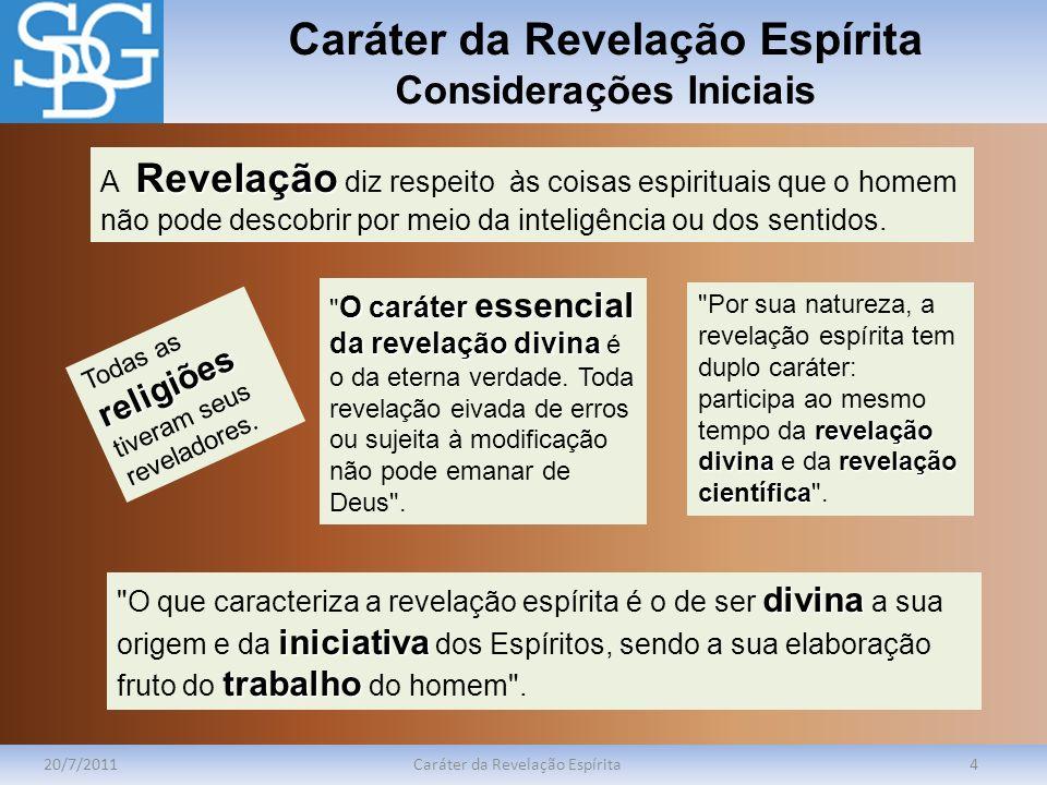 Caráter da Revelação Espírita Considerações Iniciais 20/7/2011Caráter da Revelação Espírita4 religiões Todas as religiões tiveram seus reveladores. Re