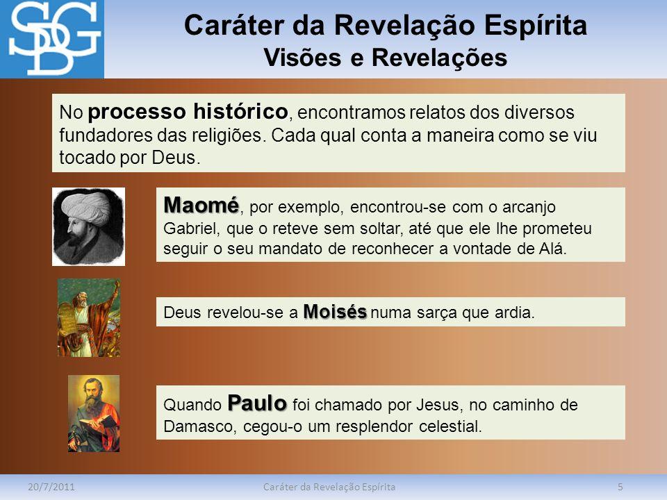 Caráter da Revelação Espírita Visões e Revelações 20/7/2011Caráter da Revelação Espírita5 processo histórico No processo histórico, encontramos relato