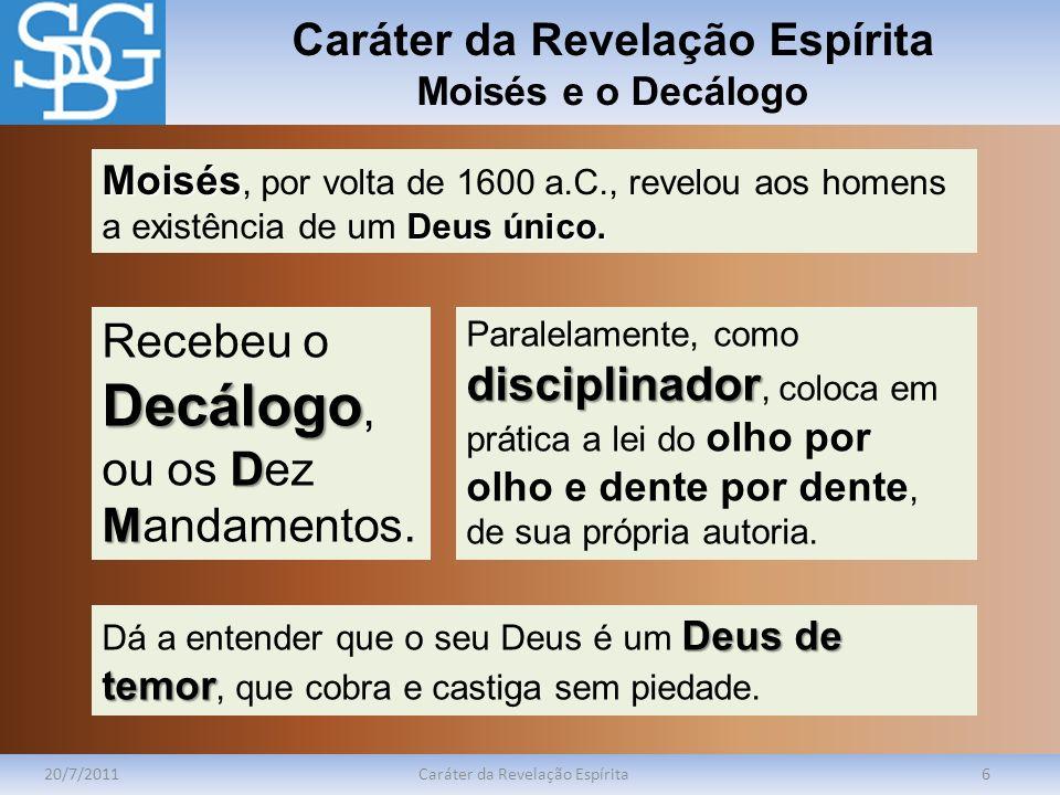 Caráter da Revelação Espírita Moisés e o Decálogo 20/7/2011Caráter da Revelação Espírita6 Moisés Deus único. Moisés, por volta de 1600 a.C., revelou a