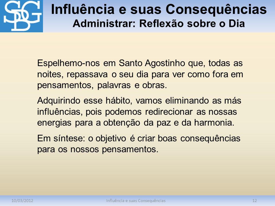Influência e suas Consequências Administrar: Reflexão sobre o Dia 10/03/2012Influência e suas Consequências12 Espelhemo-nos em Santo Agostinho que, to