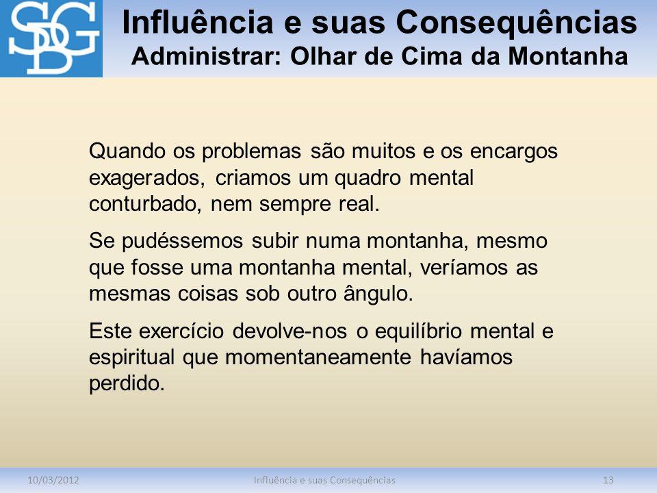 Influência e suas Consequências Administrar: Olhar de Cima da Montanha 10/03/2012Influência e suas Consequências13 Quando os problemas são muitos e os