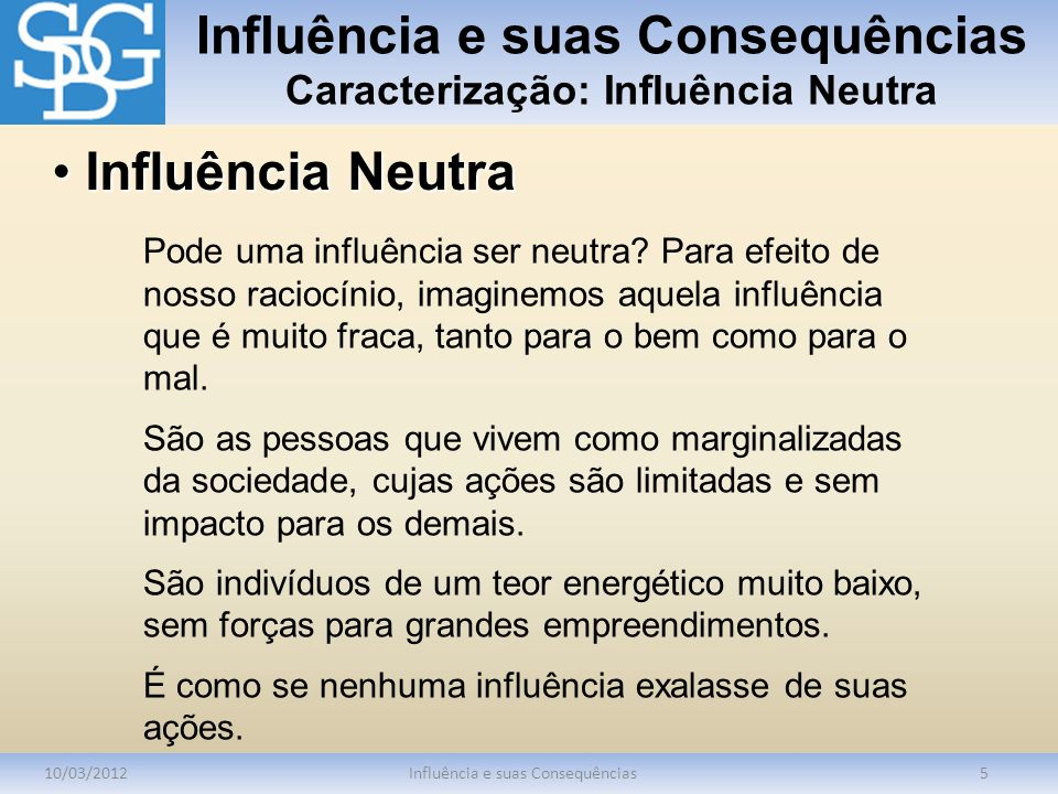 Influência e suas Consequências Caracterização: Influência Neutra 10/03/2012Influência e suas Consequências5 Pode uma influência ser neutra? Para efei