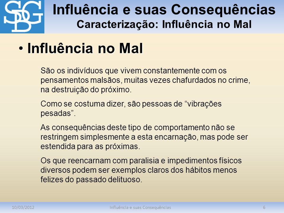 Influência e suas Consequências Caracterização: Influência no Mal 10/03/2012Influência e suas Consequências6 São os indivíduos que vivem constantement