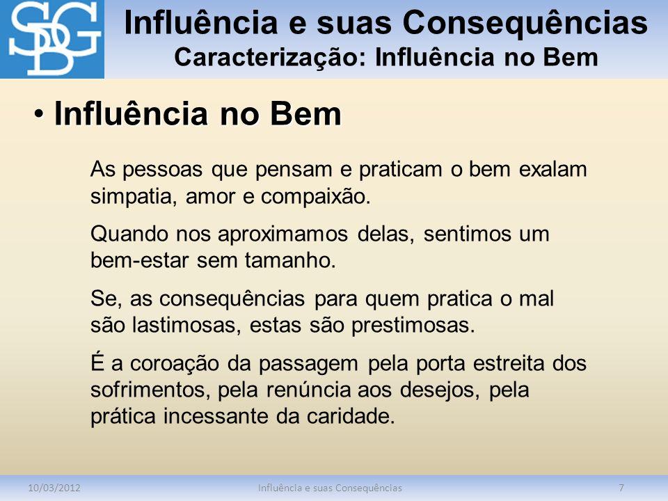 Influência e suas Consequências Caracterização: Influência no Bem 10/03/2012Influência e suas Consequências7 As pessoas que pensam e praticam o bem ex