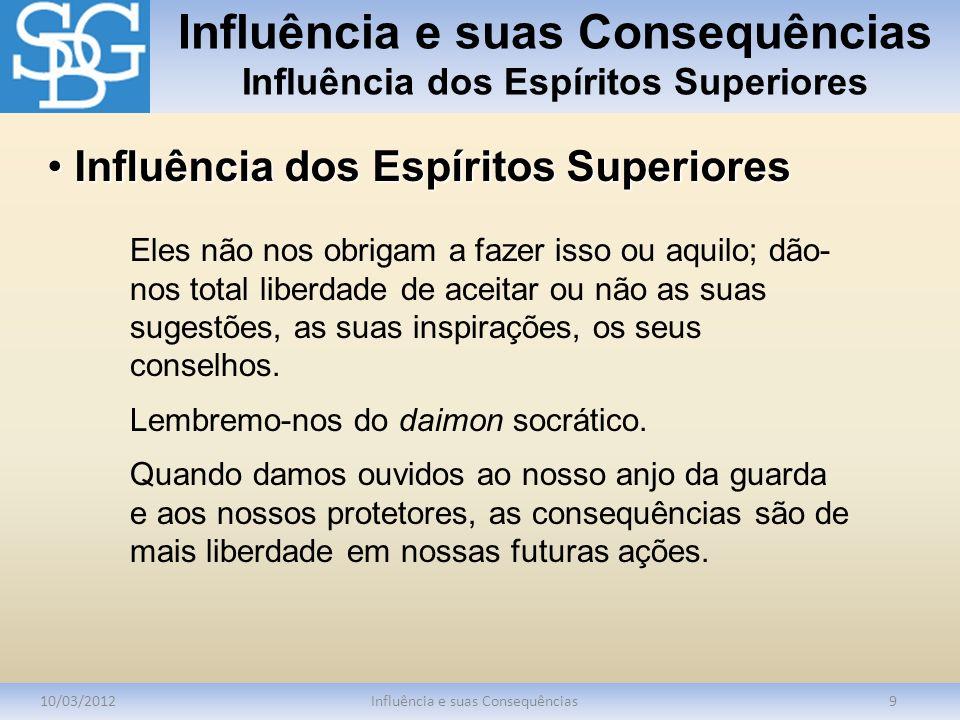 Influência e suas Consequências Influência dos Espíritos Superiores 10/03/2012Influência e suas Consequências9 Eles não nos obrigam a fazer isso ou aq