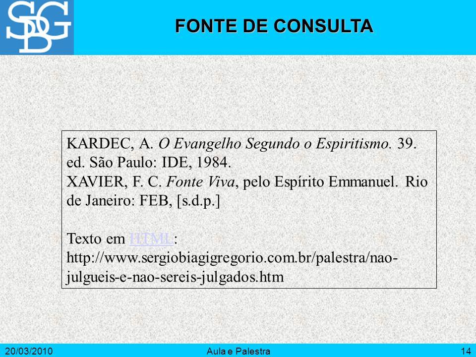 20/03/2010Aula e Palestra14 KARDEC, A. O Evangelho Segundo o Espiritismo. 39. ed. São Paulo: IDE, 1984. XAVIER, F. C. Fonte Viva, pelo Espírito Emmanu