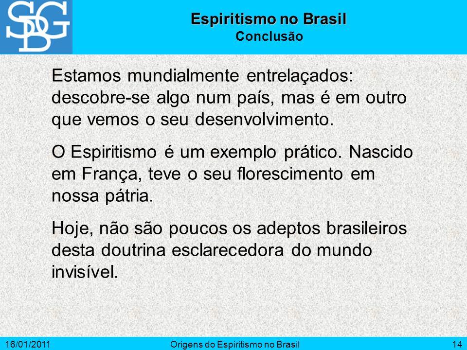 16/01/2011Origens do Espiritismo no Brasil14 Estamos mundialmente entrelaçados: descobre-se algo num país, mas é em outro que vemos o seu desenvolvimento.