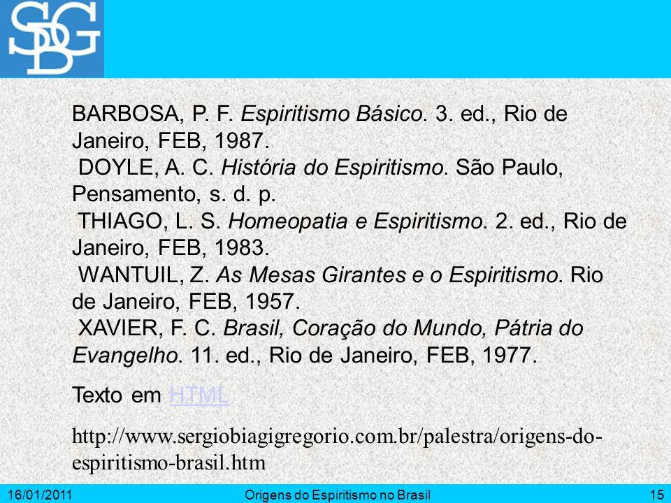 16/01/2011Origens do Espiritismo no Brasil15 BARBOSA, P.