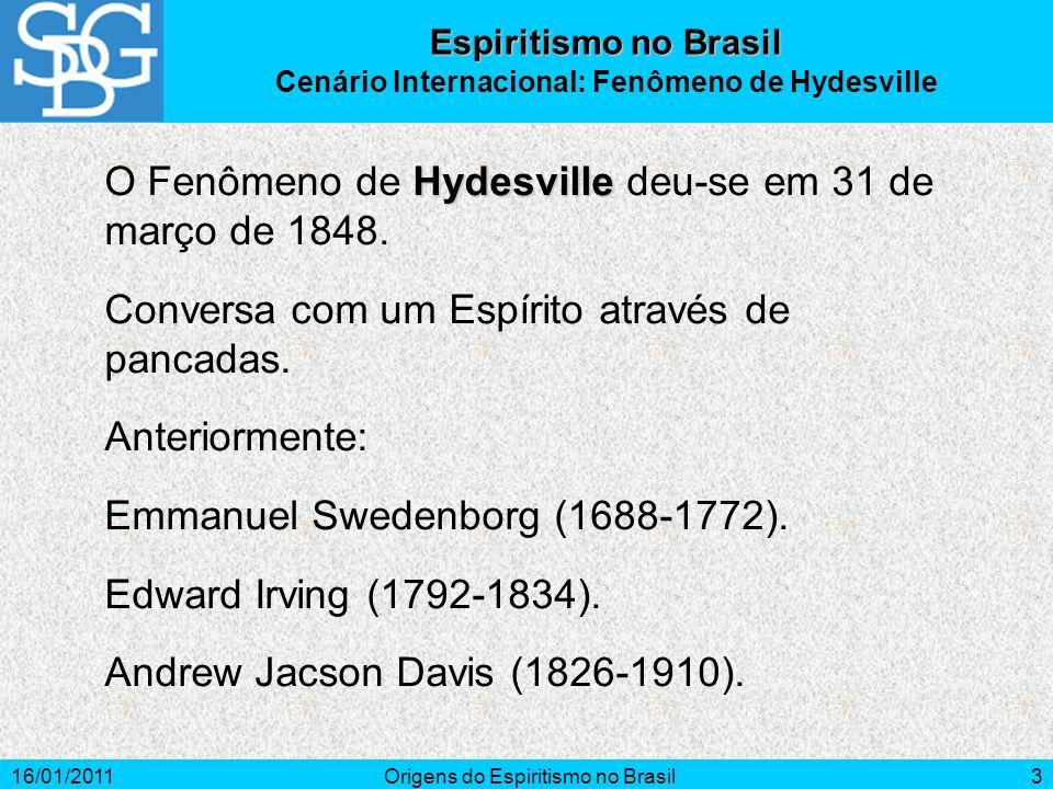16/01/2011Origens do Espiritismo no Brasil3 Hydesville O Fenômeno de Hydesville deu-se em 31 de março de 1848.