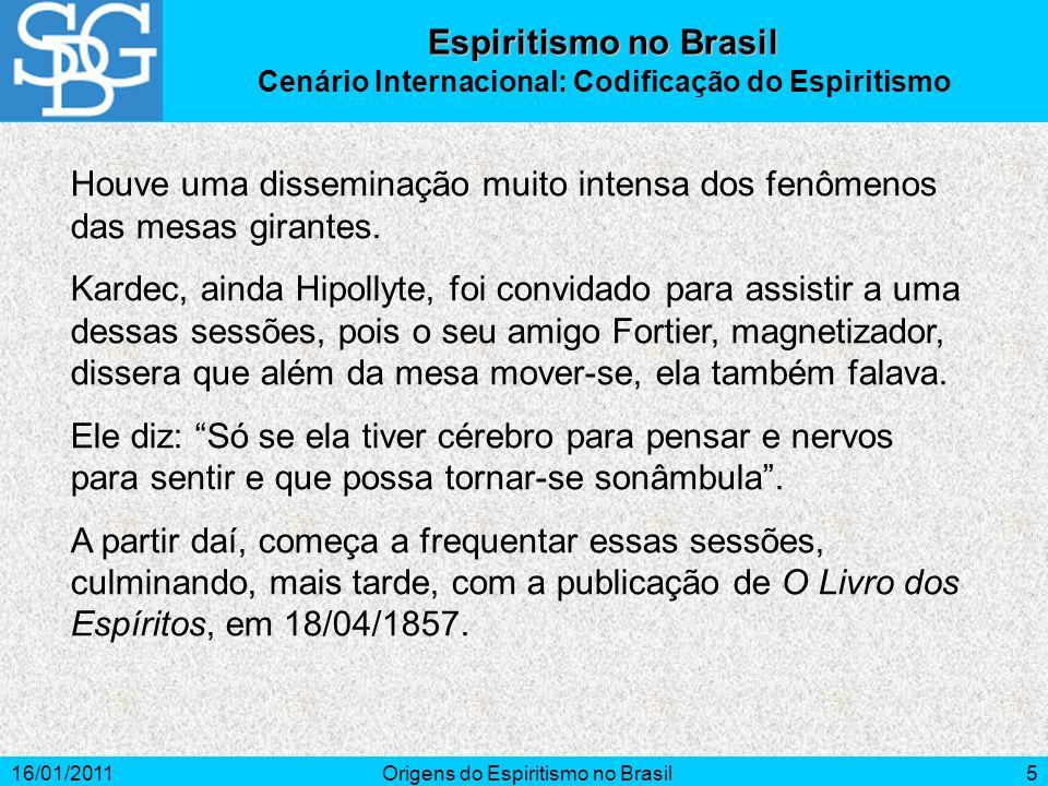 16/01/2011Origens do Espiritismo no Brasil5 Houve uma disseminação muito intensa dos fenômenos das mesas girantes.
