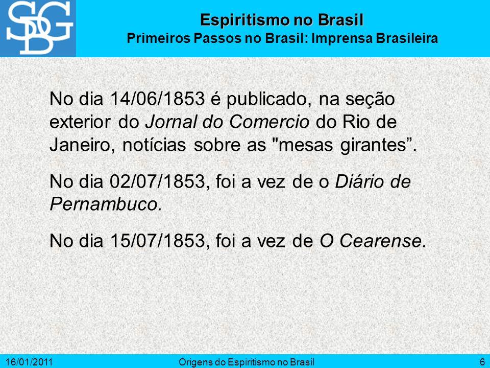 16/01/2011Origens do Espiritismo no Brasil6 No dia 14/06/1853 é publicado, na seção exterior do Jornal do Comercio do Rio de Janeiro, notícias sobre as mesas girantes.