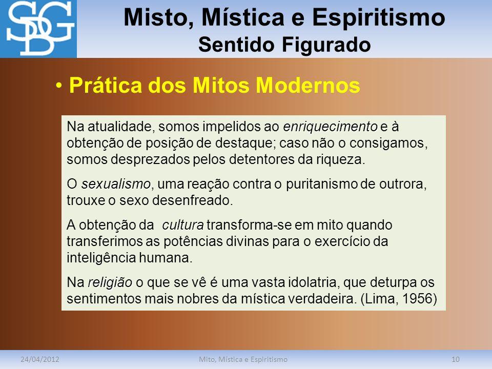 Misto, Mística e Espiritismo Sentido Figurado 24/04/2012Mito, Mística e Espiritismo10 enriquecimento Na atualidade, somos impelidos ao enriquecimento