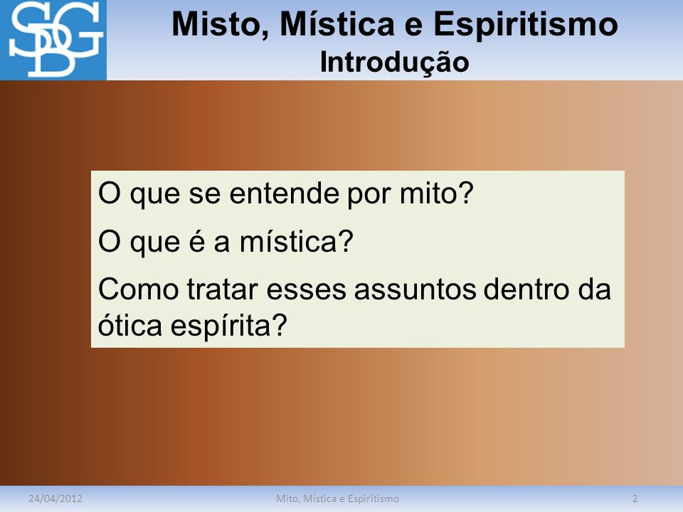 Misto, Mística e Espiritismo Espiritismo 24/04/2012Mito, Mística e Espiritismo13 Mitodo Mentor O Mito do Mentor: quando aceitamos passivamente as determinações dos nossos mentores, sem o cuidado de analisar a mensagem.