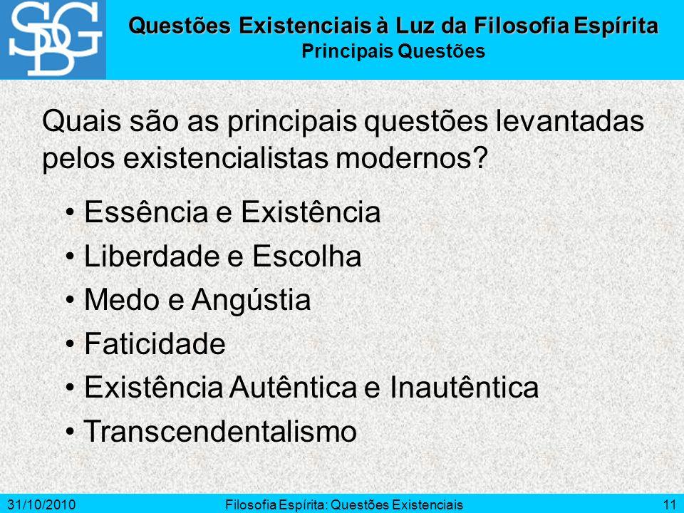 31/10/2010Filosofia Espírita: Questões Existenciais11 Quais são as principais questões levantadas pelos existencialistas modernos? Questões Existencia