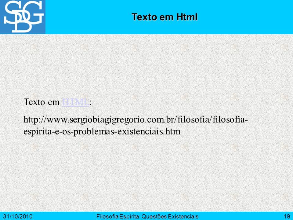 31/10/2010Filosofia Espírita: Questões Existenciais19 Texto em HTML:HTML http://www.sergiobiagigregorio.com.br/filosofia/filosofia- espirita-e-os-prob
