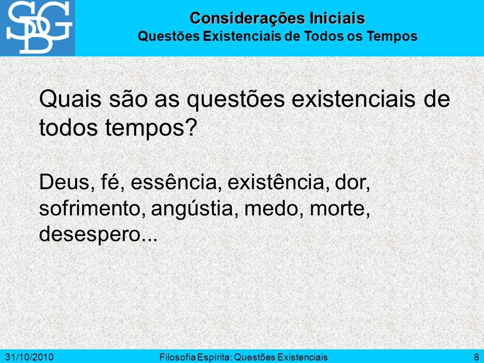31/10/2010Filosofia Espírita: Questões Existenciais8 Quais são as questões existenciais de todos tempos? Considerações Iniciais Questões Existenciais