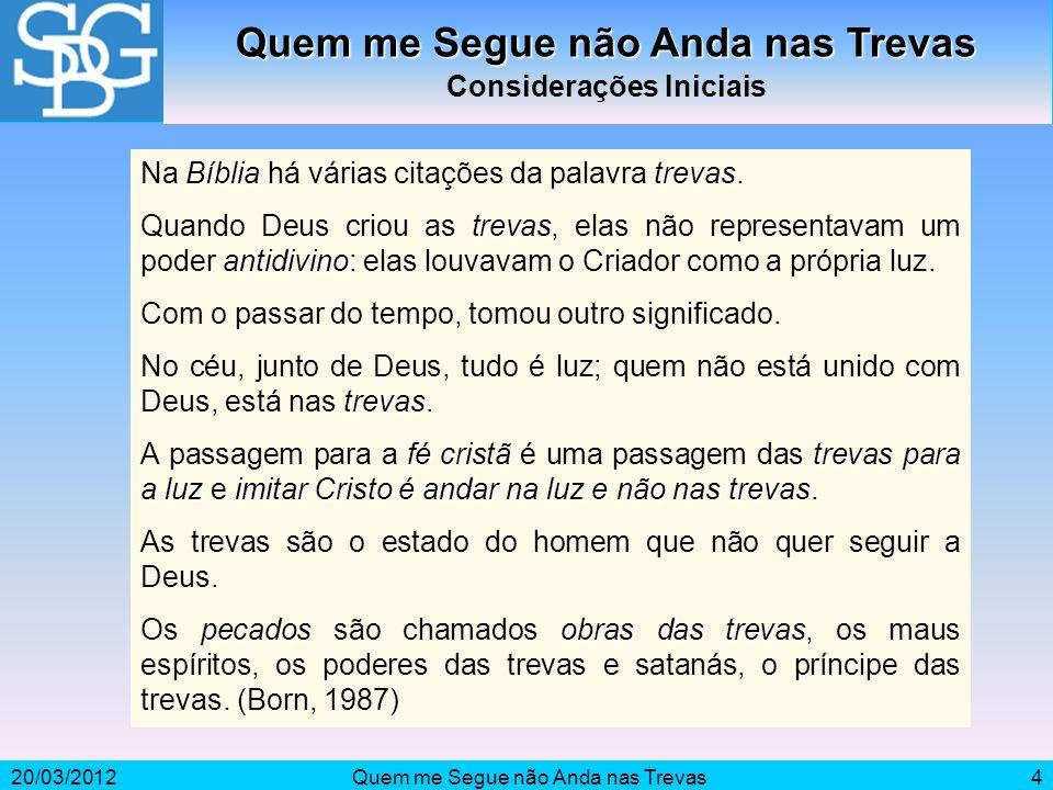 20/03/2012Quem me Segue não Anda nas Trevas4 Considerações Iniciais Bíbliatrevas Na Bíblia há várias citações da palavra trevas. trevas antidivino Qua