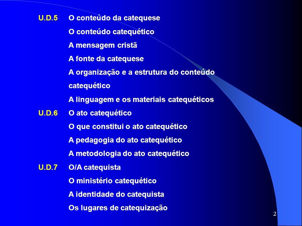 2 U.D.5O conteúdo da catequese O conteúdo catequético A mensagem cristã A fonte da catequese A organização e a estrutura do conteúdo catequético A lin