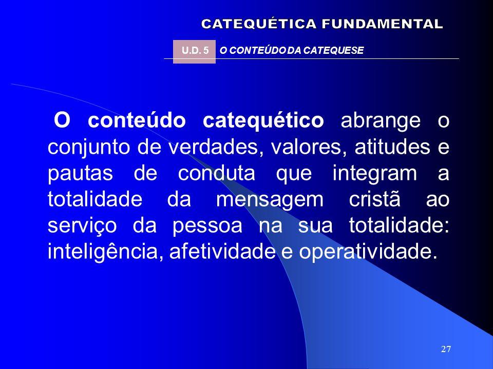 27 O conteúdo catequético abrange o conjunto de verdades, valores, atitudes e pautas de conduta que integram a totalidade da mensagem cristã ao serviç