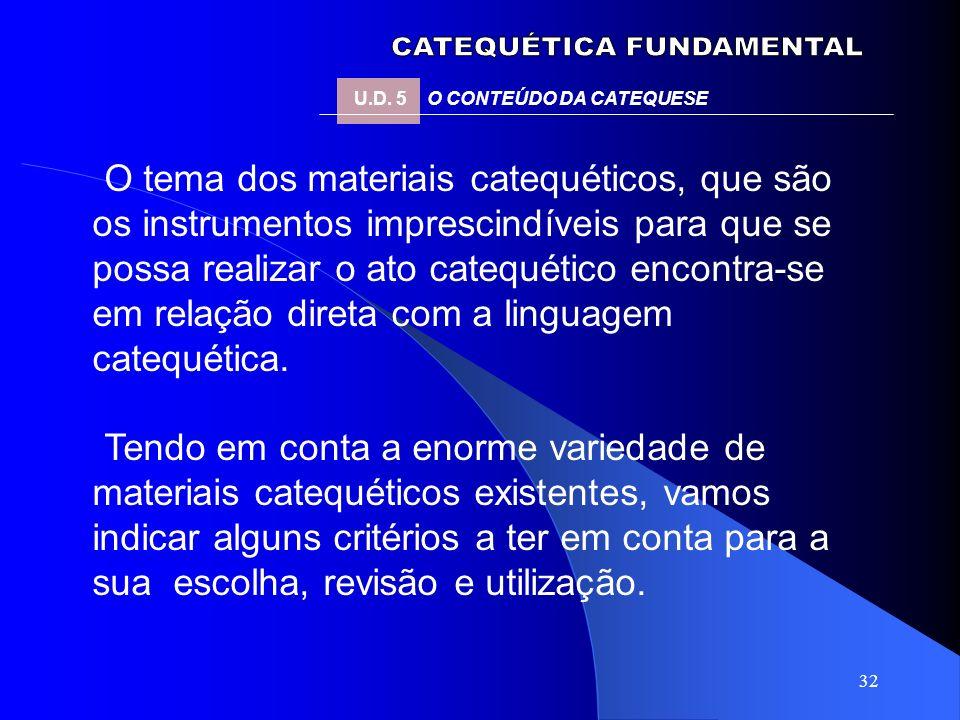 32 O tema dos materiais catequéticos, que são os instrumentos imprescindíveis para que se possa realizar o ato catequético encontra-se em relação dire