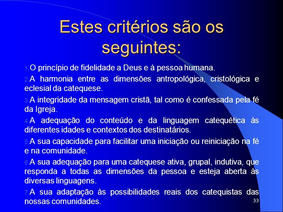 Estes critérios são os seguintes: 1. O princípio de fidelidade a Deus e à pessoa humana. 2. A harmonia entre as dimensões antropológica, cristológica