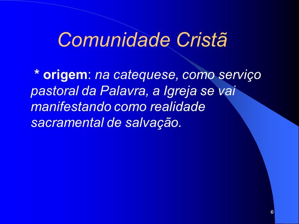 * origem: na catequese, como serviço pastoral da Palavra, a Igreja se vai manifestando como realidade sacramental de salvação. 6 Comunidade Cristã