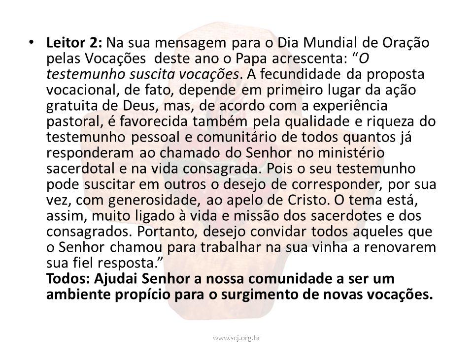 Leitor 2: Na sua mensagem para o Dia Mundial de Oração pelas Vocações deste ano o Papa acrescenta: O testemunho suscita vocações. A fecundidade da pro