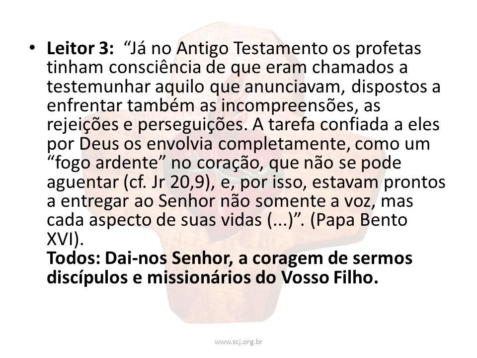 Leitor 3: Já no Antigo Testamento os profetas tinham consciência de que eram chamados a testemunhar aquilo que anunciavam, dispostos a enfrentar també