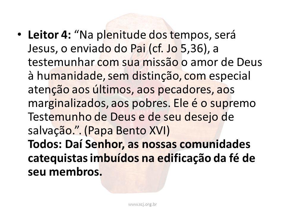 Leitor 4: Na plenitude dos tempos, será Jesus, o enviado do Pai (cf. Jo 5,36), a testemunhar com sua missão o amor de Deus à humanidade, sem distinção