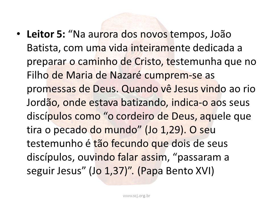 Leitor 5: Na aurora dos novos tempos, João Batista, com uma vida inteiramente dedicada a preparar o caminho de Cristo, testemunha que no Filho de Mari