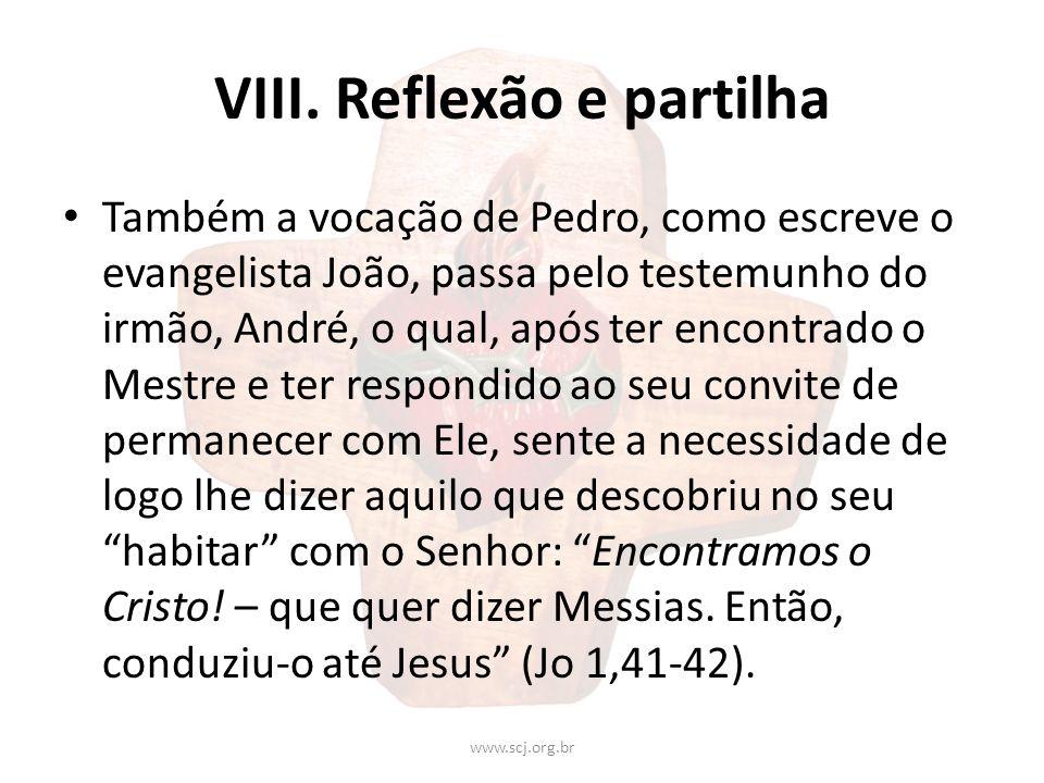 VIII. Reflexão e partilha Também a vocação de Pedro, como escreve o evangelista João, passa pelo testemunho do irmão, André, o qual, após ter encontra