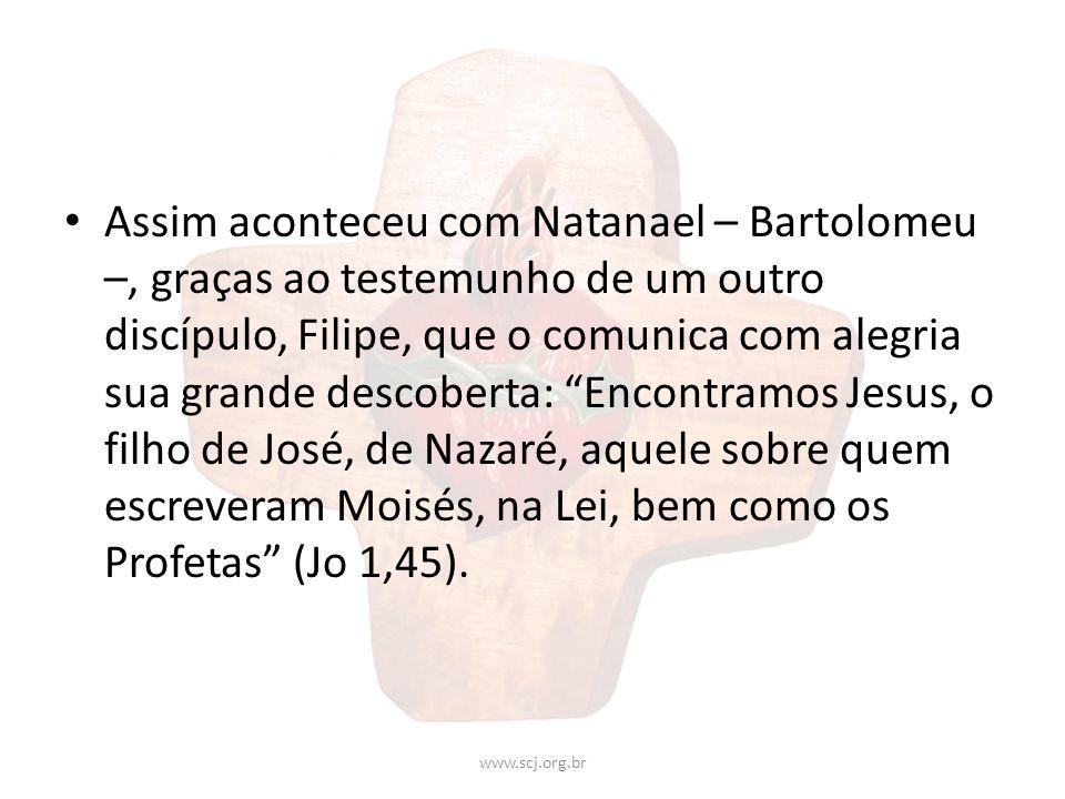 Assim aconteceu com Natanael – Bartolomeu –, graças ao testemunho de um outro discípulo, Filipe, que o comunica com alegria sua grande descoberta: Enc