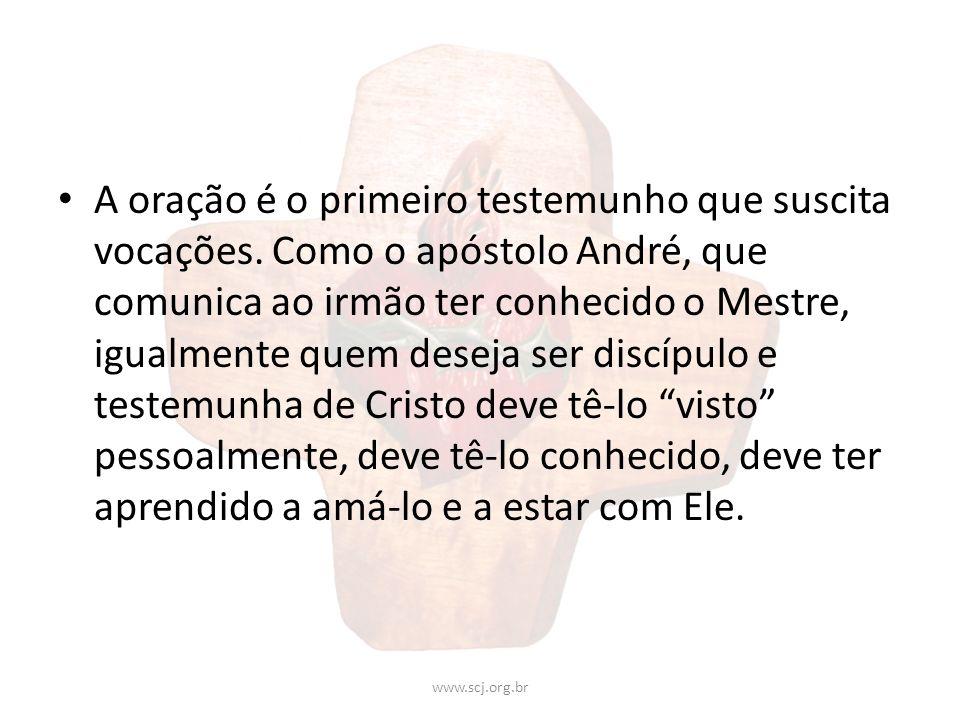 A oração é o primeiro testemunho que suscita vocações. Como o apóstolo André, que comunica ao irmão ter conhecido o Mestre, igualmente quem deseja ser