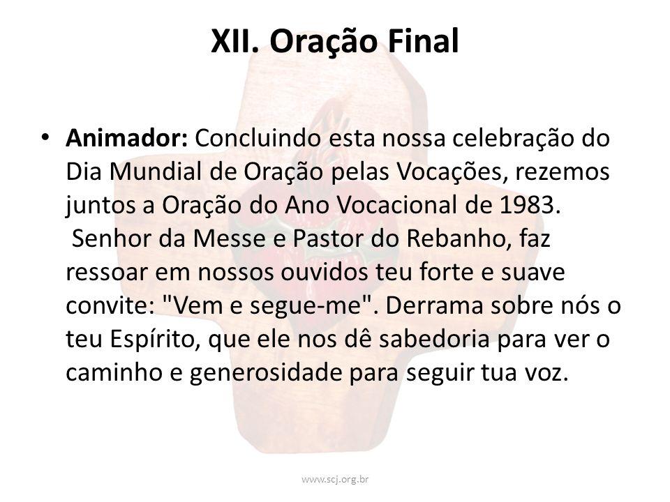 XII. Oração Final Animador: Concluindo esta nossa celebração do Dia Mundial de Oração pelas Vocações, rezemos juntos a Oração do Ano Vocacional de 198